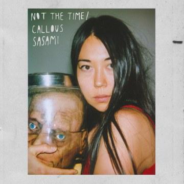 SASAMI - Not The Time / Callous