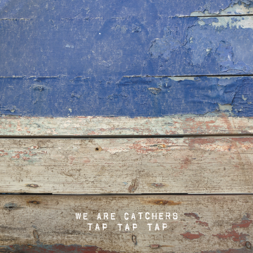 We Are Catchers - Tap Tap Tap