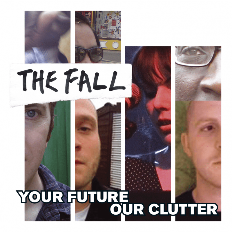 The Fall - Your Future Our Clutter