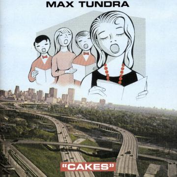 Max Tundra - Cakes