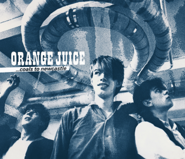 Orange Juice - Coals To Newcastle