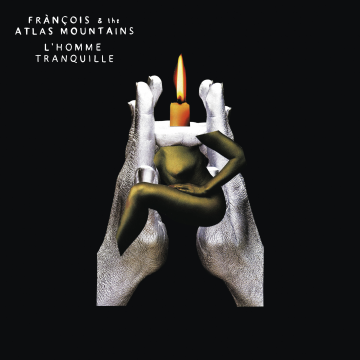 Frànçois & The Atlas Mountains - L'homme Tranquille