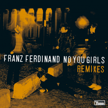 Franz Ferdinand - No You Girls (Remixes)