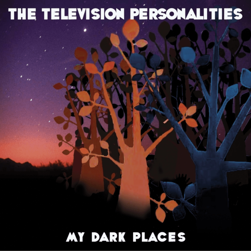 The Television Personalities - My Dark Places