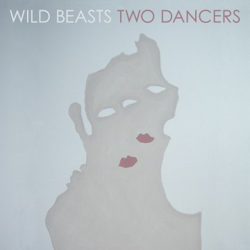 Wild Beasts - Two Dancers