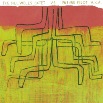 Bill Wells Octet - The Bill Wells Octet vs Future Pilot A.K.A.