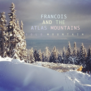 Frànçois & The Atlas Mountains - Gold Mountain / Edge Of Town