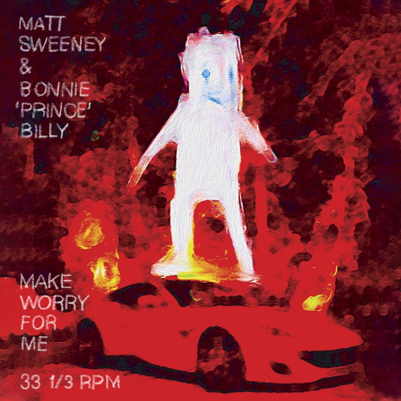 Matt Sweeney and Bonnie 'Prince' Billy - Make Worry For Me