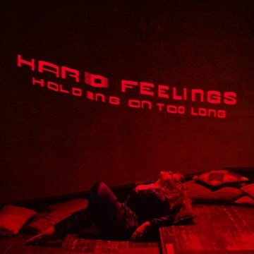 HARD FEELINGS - Holding On Too Long