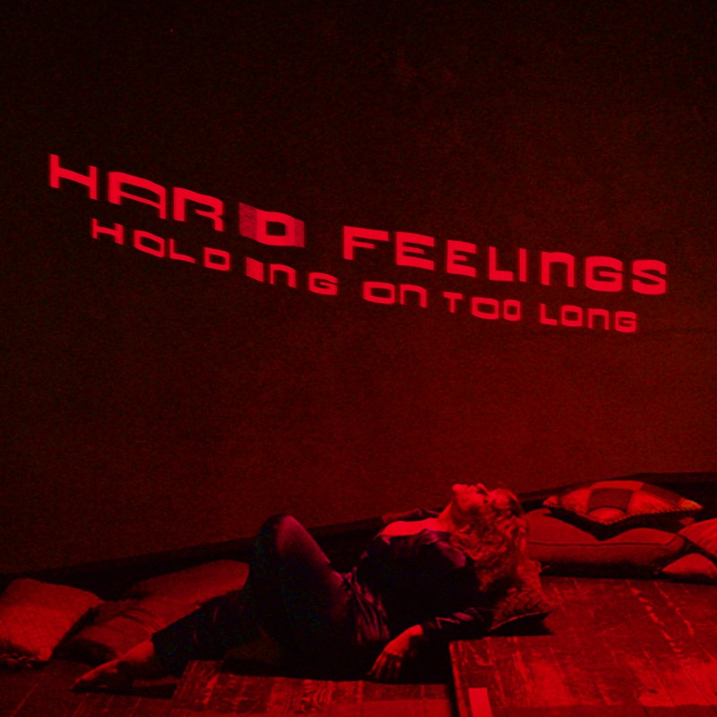 HARD FEELINGS - Holding On Too Long