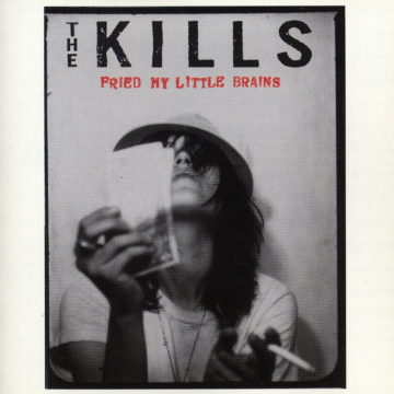 The Kills - Fried My Little Brains