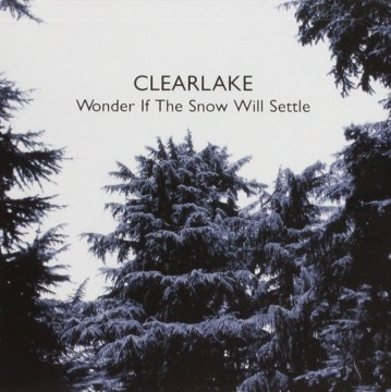 Clearlake - Wonder If The Snow Will Settle
