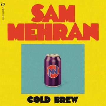 Sam Mehran - Cold Brew