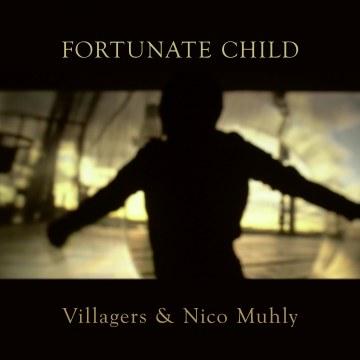 Villagers & Nico Muhly - Fortunate Child