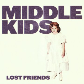 Middle Kids - Lost Friends