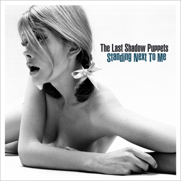The Last Shadow Puppets - Standing Next To Me