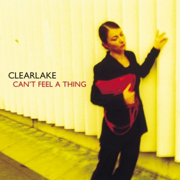 Clearlake - Can't Feel A Thing