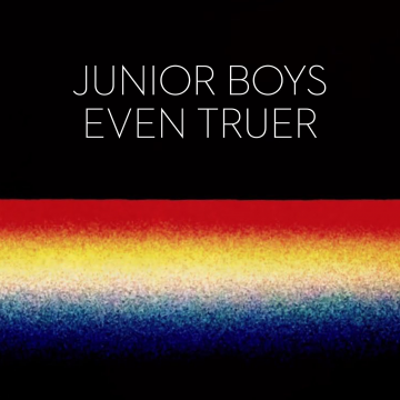 Junior Boys - Even Truer