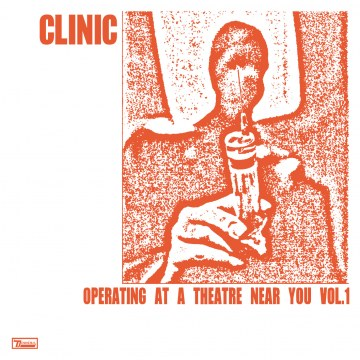 Clinic - Operating At A Theatre Near You Vol.1
