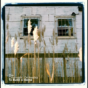 The Cinematic Orchestra - To Build A Home