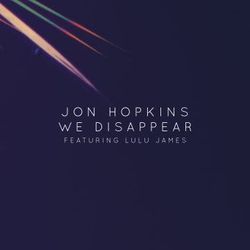 Jon Hopkins - We Disappear feat. Lulu James