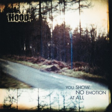 Hood - You Show No Emotion At All
