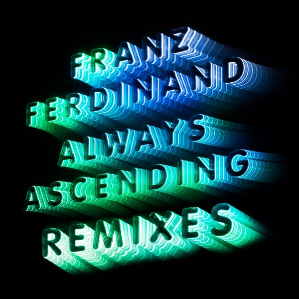 Franz Ferdinand share new remixes of 'Always Ascending'