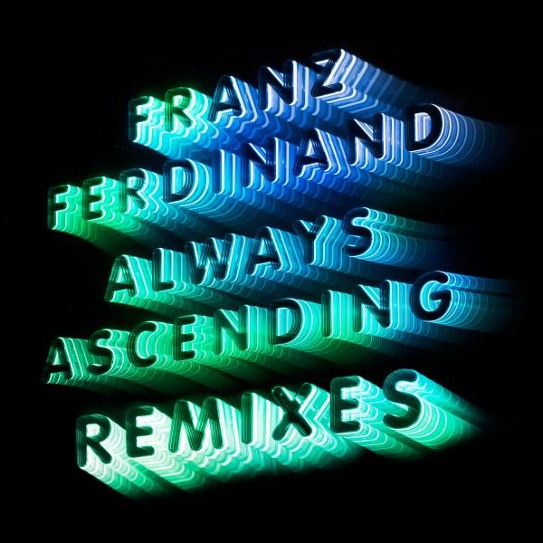 Franz Ferdinand share new remixes of 'Always Ascending'