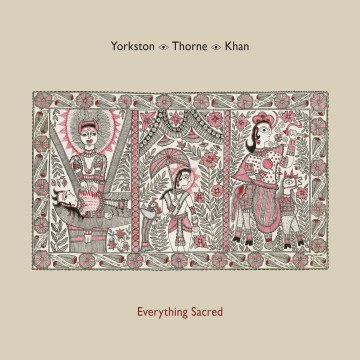 Yorkston/Thorne/Khan - Everything Sacred