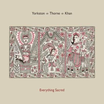 Yorkston/Thorne/Khan - Everything Sacred
