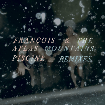 Frànçois & The Atlas Mountains - Piscine