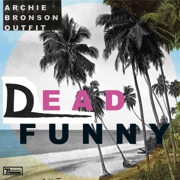 Archie Bronson Outfit - Dead Funny